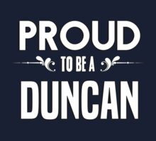 Proud to be a Duncan. Show your pride if your last name or surname is Duncan Kids Clothes