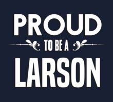 Proud to be a Larson. Show your pride if your last name or surname is Larson Kids Clothes