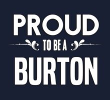 Proud to be a Burton. Show your pride if your last name or surname is Burton Kids Clothes