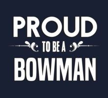 Proud to be a Bowman. Show your pride if your last name or surname is Bowman Kids Clothes