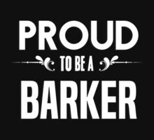 Proud to be a Barker. Show your pride if your last name or surname is Barker by mjones7778