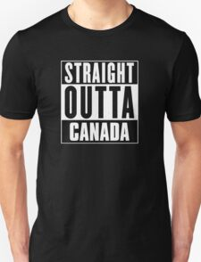 Straight outta Canada! T-Shirt