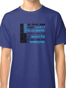 Be Your Own Kind of Beautiful - blue version Classic T-Shirt