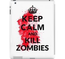 Keep Calm And Kill Zombies Shirt  iPad Case/Skin