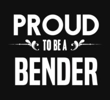 Proud to be a Bender. Show your pride if your last name or surname is Bender by mjones7778