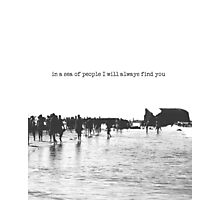 in a sea of people I will always find you Photographic Print