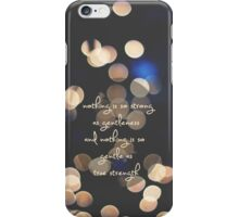 nothing is as strong as gentleness and nothing is so gentle as true strength iPhone Case/Skin