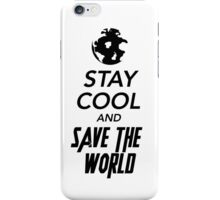 STAY COOL AND SAVE THE WORLD iPhone Case/Skin