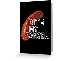 Bite my banger Greeting Card