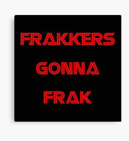 Battlestar Galactica - Frakkers gonna frak Canvas Print