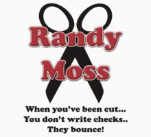 Randy Moss Cut - When you've been cut.. You don't write checks.. They bounce! by SayWhat