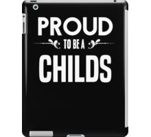 Proud to be a Childs. Show your pride if your last name or surname is Childs iPad Case/Skin