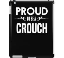 Proud to be a Crouch. Show your pride if your last name or surname is Crouch iPad Case/Skin