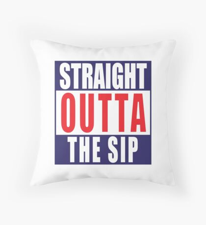 Straight Outta The Sip decal Throw Pillow