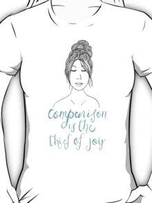 Comparison is a Thief T-Shirt