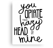 you opiate this hazy head of mine Canvas Print