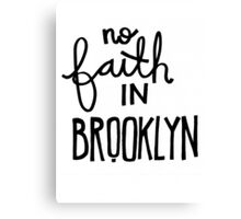 no faith in brooklyn Canvas Print