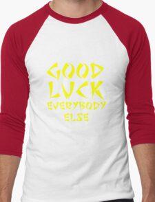 Good Luck Everybody Else! Men's Baseball ¾ T-Shirt
