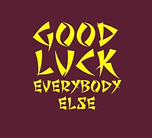 Good Luck Everybody Else! Womens Fitted T-Shirt