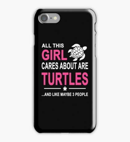 ALL THIS GIRL CARES ABOUT ARE TURTLES AND LIKE MAYBE 3 PEOPLE iPhone Case/Skin