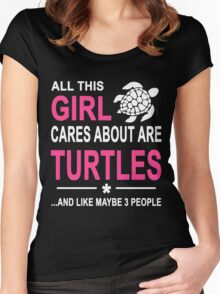 ALL THIS GIRL CARES ABOUT ARE TURTLES AND LIKE MAYBE 3 PEOPLE Women's Fitted Scoop T-Shirt
