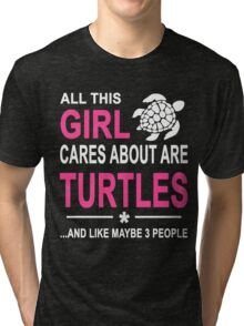 ALL THIS GIRL CARES ABOUT ARE TURTLES AND LIKE MAYBE 3 PEOPLE Tri-blend T-Shirt