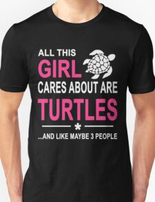 ALL THIS GIRL CARES ABOUT ARE TURTLES AND LIKE MAYBE 3 PEOPLE T-Shirt