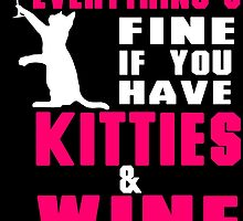 EVERYTHING'S FINE IF YOU HAVE KITTIES & WINE by badassarts