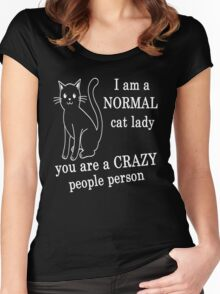 I AM A NORMAL CAT LADY YOU ARE A CRAZY PEOPLE PERSON Women's Fitted Scoop T-Shirt