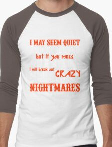 I MAY SEEM QUIETAND RESERVED BUT IF YOU MESS WITH MY DOGS I WILL BREAK OUT A LEVEL OF CRAZY THAT WILL MAKE YOUR NIGHTMARES SEEM LIKE A HAPPY PLACE Men's Baseball ¾ T-Shirt