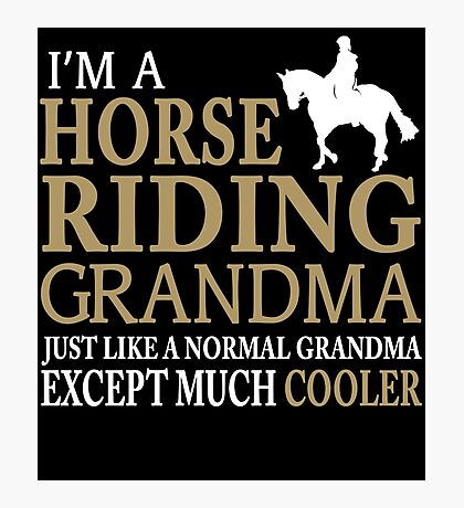 I'M A HORSE RIDING GRANDMA JUST LIKE A NORMAL GRANDMA EXCEPT MUCH COOLER Photographic Print