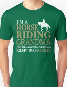 I'M A HORSE RIDING GRANDMA JUST LIKE A NORMAL GRANDMA EXCEPT MUCH COOLER T-Shirt