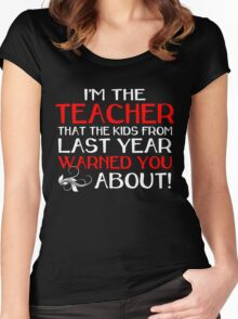 I'M THE TEACHER THAT THE KIDS FROM LAST YEAR WARNED YOU ABOUT Women's Fitted Scoop T-Shirt