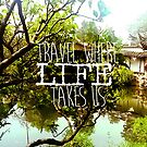 We travel where life takes us by Jessica Latham