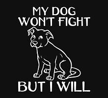 MY DOG WON'T FIGHT BUT I WILL Unisex T-Shirt