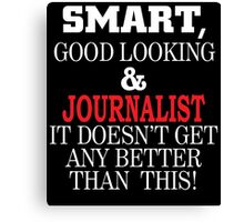 Smart, Good Looking & JOURNALIST It Doesn't Get Any Better Than This! Canvas Print