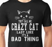 THEY CALL ME CRAZY CAT LADY LIKE IT'S A BAD THING Unisex T-Shirt