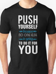 Push yourself because no one else is going to do it for you. T-Shirt