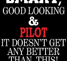 SMART GOOD LOOKING & PILOT IT DOESN'T GET ANY BETTER THAN THIS by BADASSTEES