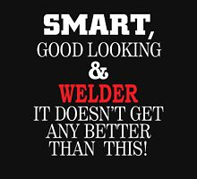 SMART GOOD LOOKING & WELDER IT DOESN'T GET ANY BETTER THAN THIS T-Shirt