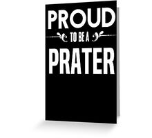 Proud to be a Prater. Show your pride if your last name or surname is Prater Greeting Card