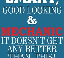Smart, Good Looking & MECHANIC It Doesn't Get Any Better Than This! by inkedcreatively