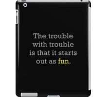 The Trouble With Trouble iPad Case/Skin