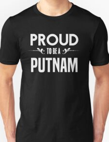 Proud to be a Putnam. Show your pride if your last name or surname is Putnam T-Shirt