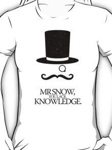 Mr Snow, You Lack Knowledge - Black on White T-Shirt