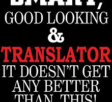 Smart, Good Looking & TRANSLATOR It Doesn't Get Any Better Than This! by inkedcreatively