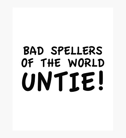 Bad Spellers Of The World Untie! Photographic Print