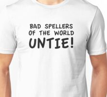 Bad Spellers Of The World Untie! Unisex T-Shirt