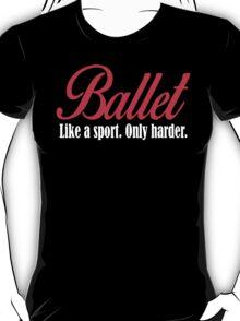 BALLET like a sport. only harder. T-Shirt