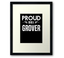 Proud to be a Grover. Show your pride if your last name or surname is Grover Framed Print